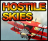 Hostile Skies - You're a fighter ace, complete a series of dangerous missions then challenge the evil 'Red Baron' for supremacy of the skies!